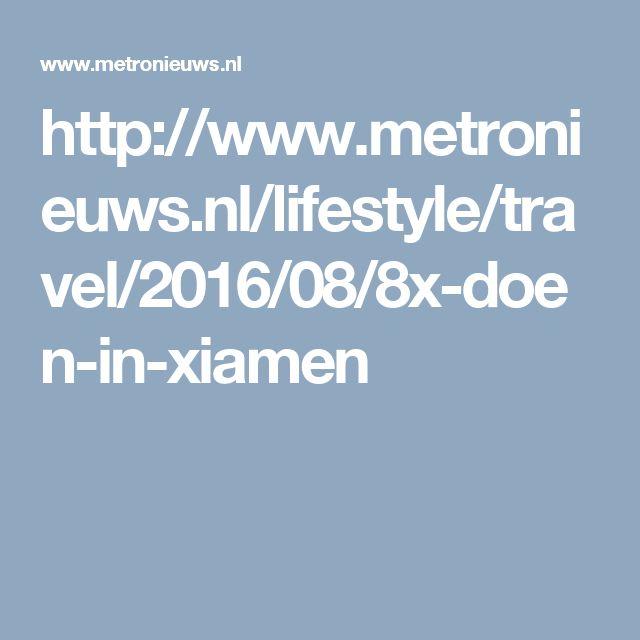 http://www.metronieuws.nl/lifestyle/travel/2016/08/8x-doen-in-xiamen
