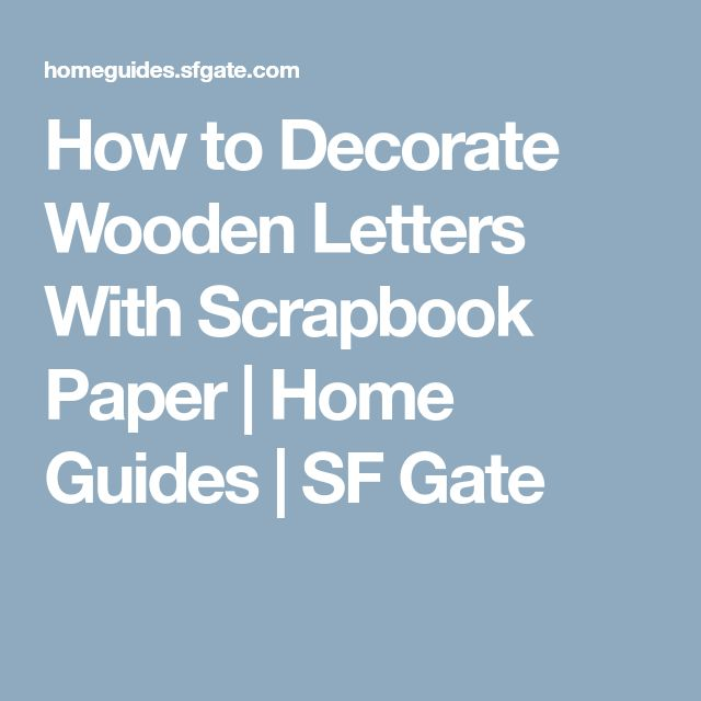 How to Decorate Wooden Letters With Scrapbook Paper | Home Guides | SF Gate
