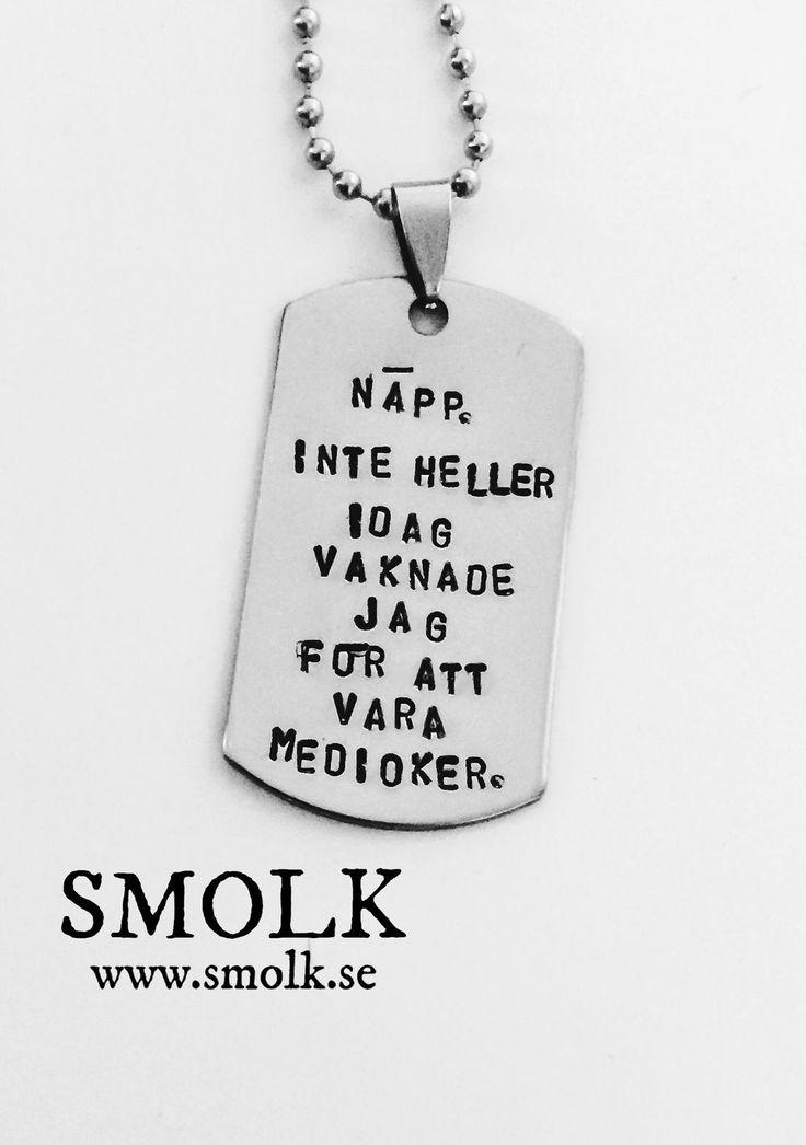 NÄPP. INTE HELLER IDAG VAKNADE JAG FÖR ATT VARA MEDIOKER. via SMOLK -Handstamped jewelry with a twist. Click on the image to see more!