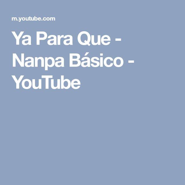 Ya Para Que - Nanpa Básico - YouTube