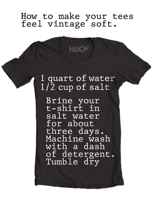 Brine Your Tee. (cool! I want soft tees)
