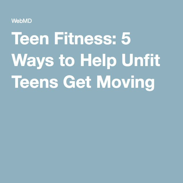 Teen Fitness: 5 Ways to Help Unfit Teens Get Moving