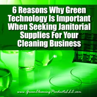 6 REASONS WHY GREEN TECHNOLOGY IS IMPORTANT WHEN SEEKING JANITORIAL SUPPLIES FOR YOUR CLEANING BUSINESS