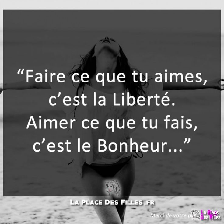 Citation Faire Ce Que Tu Aimes C Est La Libert 233 Aimer Ce Que Tu Fais C Est Le Bonheur