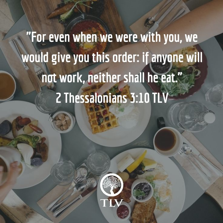"""... if anyone will not work, neither shall he eat."" 2 Thessalonians 3:10 TLV #tlvbible"