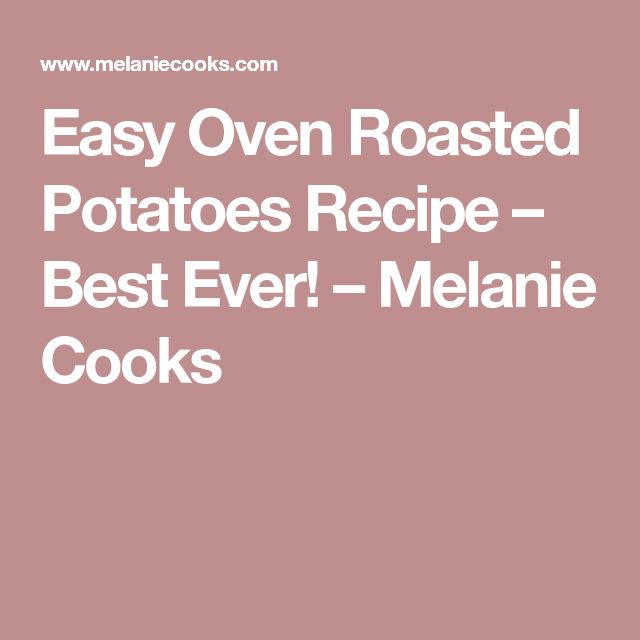 Easy Oven Roasted Potatoes Recipe – Best Ever! – Melanie Cooks