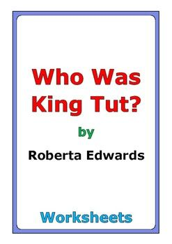 "This is a 43-page set of worksheets for the book ""Who Was King Tut?"" by Roberta Edwards. This includes a four-page story test. For each set of two chapters (C1-C2, C3-C4, etc...), there are three worksheets: * comprehension questions * vocabulary * story analysis"