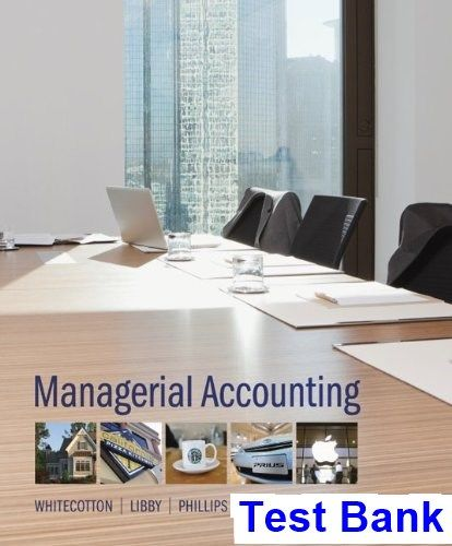 Managerial Accounting 2nd Edition Whitecotton Test Bank - Test bank, Solutions manual, exam bank, quiz bank, answer key for textbook download instantly!