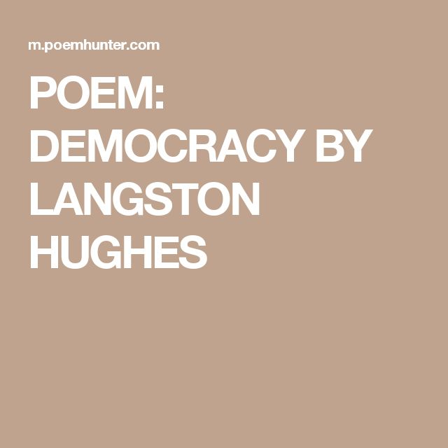 democracy by langston hughes On martin luther king's day, i'd like to share this langston hughes poem, which i have shared before but which i find so striking not only for its beauty.