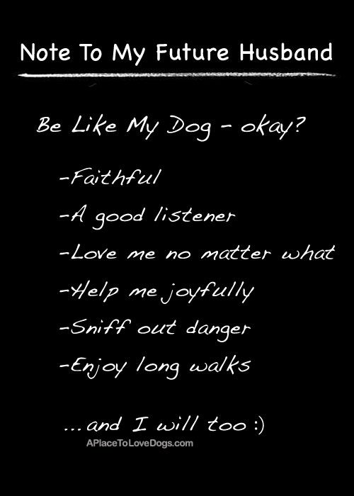 Note To My Future Husband - Be Like My Dog - Okay? #quotes #dogquotes #inspiration #love