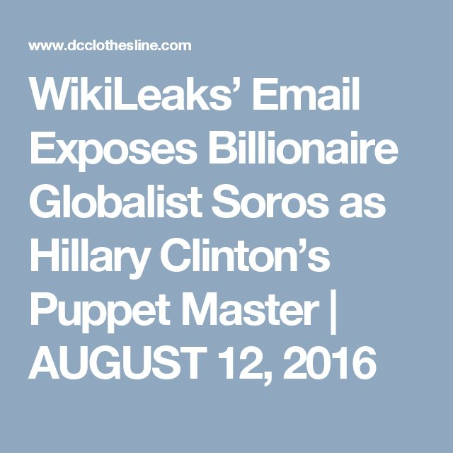 WikiLeaks' Email Exposes Billionaire Globalist Soros as Hillary Clinton's Puppet Master | AUGUST 12, 2016