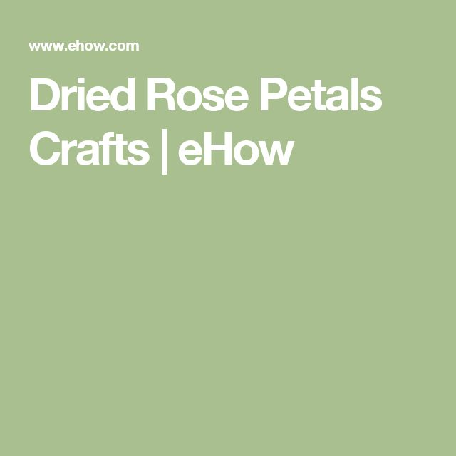 Dried Rose Petals Crafts | eHow