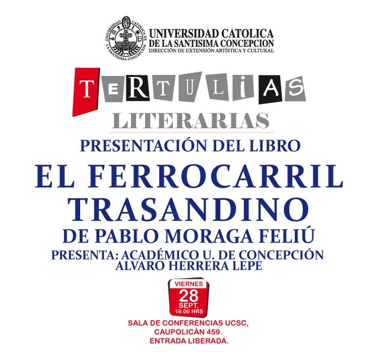 """PRESENTACIÓN DEL LIBRO """"EL FERROCARRIL TRASANDINO"""" DE PABLO MORAGA FELIÚ. 28 DE SEPTIEMBRE A LAS 19.00 HRS. AULA MAGNA UCSC, CAUPOLICÁN 459. ENTRADA LIBERADA."""