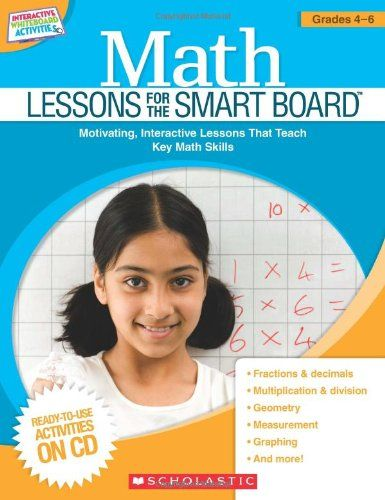 Math Lessons for the SMART Board: Grades 4-6: Motivating, Interactive Lessons That Teach Key Math Skills