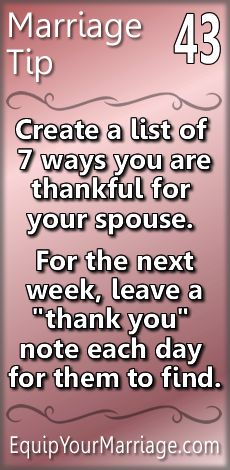 Practical Marriage Tip 43 - Create a list of 7 ways you are thankful for your spouse. For the next week, leave a note of thankfulness each day for them to find.
