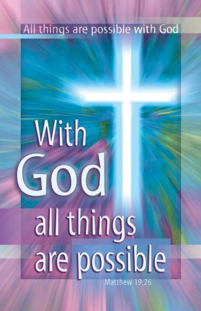 † But Jesus Beheld them, and said unto them, With men this is impossible; but with God all things are possible.  ~  Matthew 19:26 (kjv)