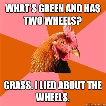 anti joke chicken.... my crazy audiology teacher in undergrad used to tell this joke.