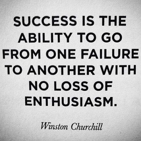 Success is the ability to go from one failure to another without loss of enthusiasm.