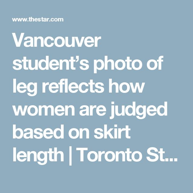 Vancouver student's photo of leg reflects how women are judged based on skirt length | Toronto Star
