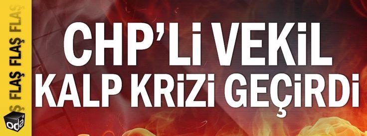 CHP Milletvekili kalp krizi geçirdi