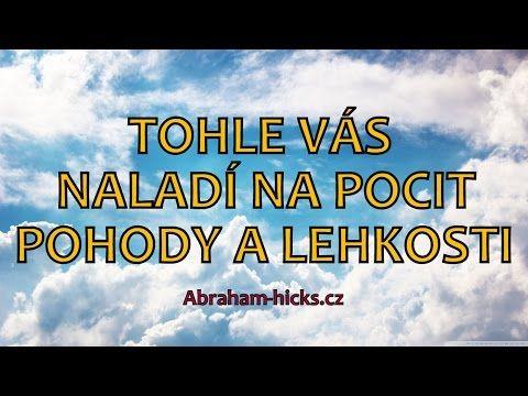 Abraham Hicks - Tohle vás naladí na pocit pohody a lehkosti - YouTube