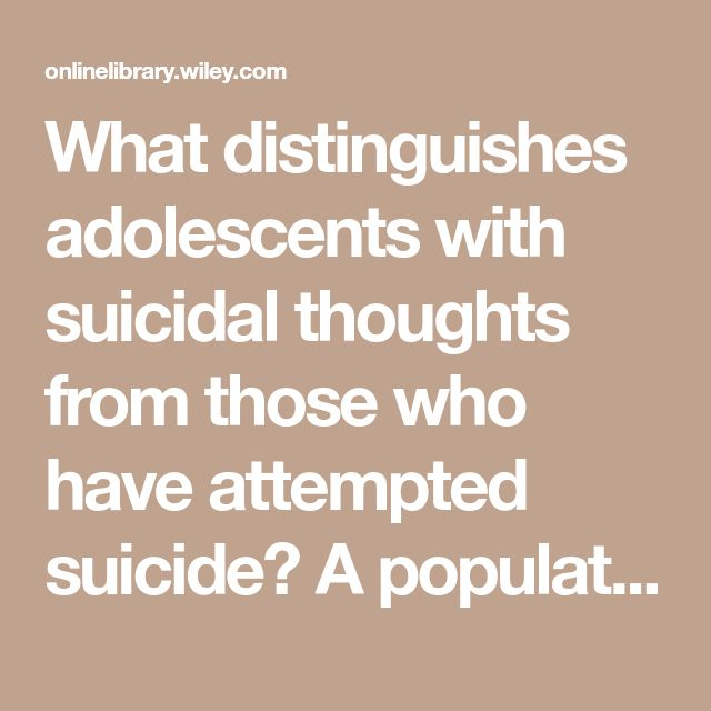 What distinguishes adolescents with suicidal thoughts from those who have attempted suicide? A population-based birth cohort study - Mars - 2018 - Journal of Child Psychology and Psychiatry - Wiley Online Library