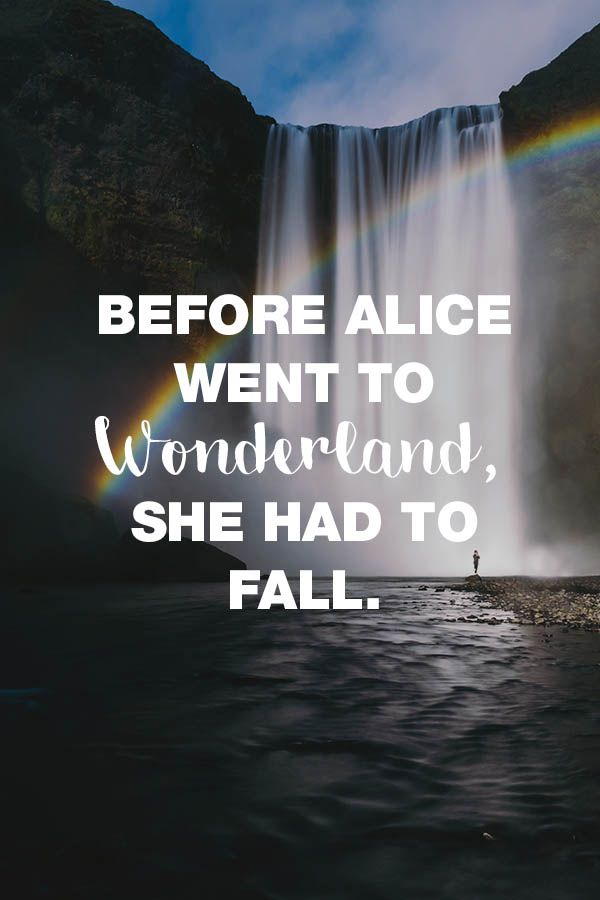 Visual Statements®️️️️️️️️️️️️ Before Alice went to wonderland. She hadt to fall. Sprüche/ Zitate/ Quotes/ Motivation/