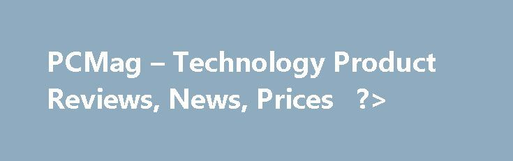 PCMag – Technology Product Reviews, News, Prices   ?> http://malawi.remmont.com/pcmag-technology-product-reviews-news-prices/  The BIGGEST Software Flops ofAll Time 9 Creepy Sounds Recorded in Space by NASA 14 High-Tech Cities You'll Want to Call Home 12 Secret Tricks Hidden Inside Windows 10 23 Things You Didn't Know Chromecast Could Do 26 Secret Tricks Hidden Inside Google Maps Don't Be That Person: Obnoxious Travel Behavior to Avoid Just Using Fire to Grill? You Are a Cave Person The Pop…