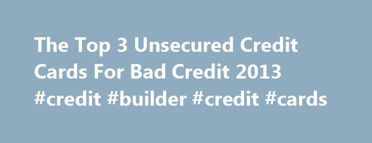 The Top 3 Unsecured Credit Cards For Bad Credit 2013 #credit #builder #credit #cards http://credit.remmont.com/the-top-3-unsecured-credit-cards-for-bad-credit-2013-credit-builder-credit-cards/  #credit cards for people with poor credit # 1. Credit One Bank® Credit Card with Gas Rewards Review #1 for Read More...The post The Top 3 Unsecured Credit Cards For Bad Credit 2013 #credit #builder #credit #cards appeared first on Credit.