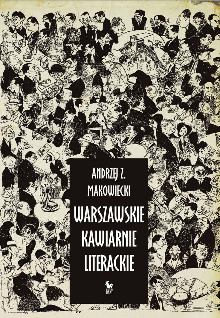 """""""Warszawskie kawiarnie literackie"""" Andrzej Z. Makowiecki Cover by Andrzej Barecki Published by Wydawnictwo Iskry 2013"""