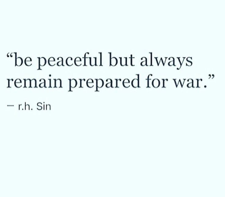 Be peaceful but always remain prepared for war -r.h. Sin