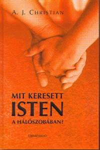 A. J. Christian - Mit keresett Isten a hálószobámban? - Könyvek - ezoterika - Ezoterikus könyvek - Ezoterikus könyvek, filmek, zenék - Új Kor Klub - A lélek szigete