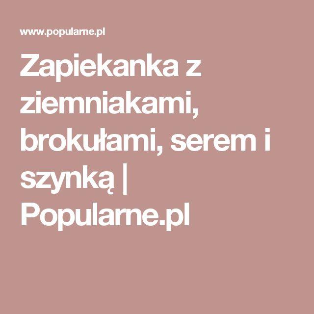 Zapiekanka z ziemniakami, brokułami, serem i szynką   Popularne.pl