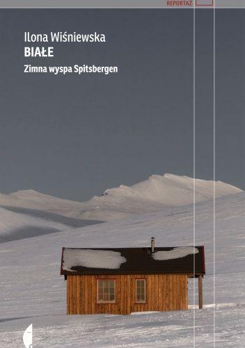 Ilona Wisniewska - Białe. Zimna wyspa Spitsbergen