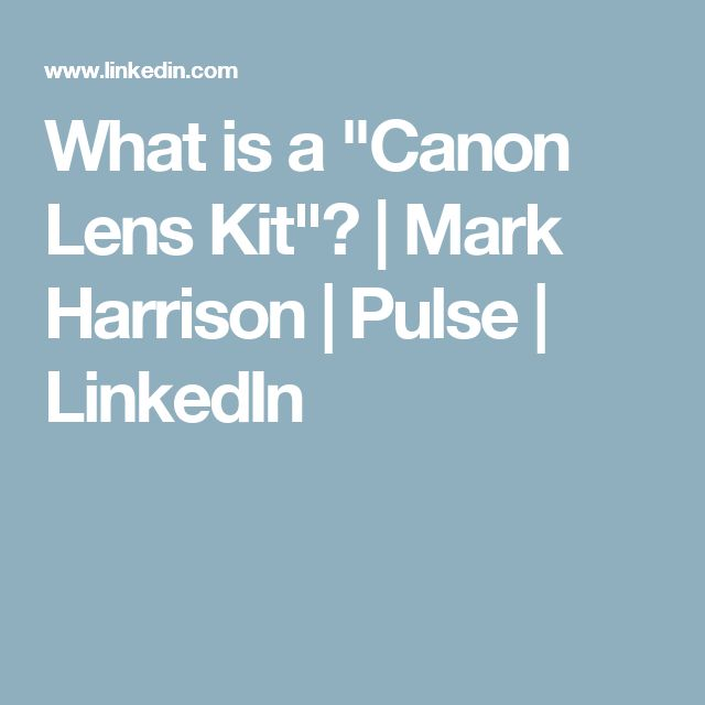 "What is a ""Canon Lens Kit""? 
