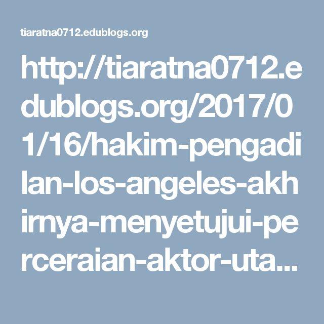 http://tiaratna0712.edublogs.org/2017/01/16/hakim-pengadilan-los-angeles-akhirnya-menyetujui-perceraian-aktor-utama-rum-diary/