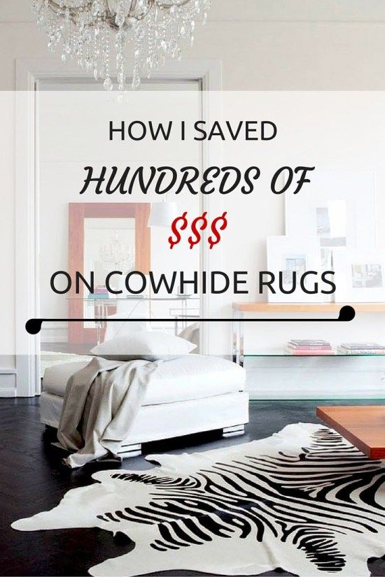 How I Saved Hundreds of Dollars on My Cowhide Rugs