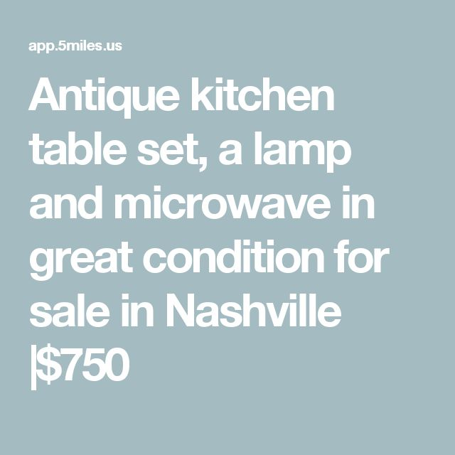 Antique kitchen table set, a lamp and microwave in great condition for sale  in Nashville |$750