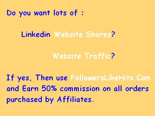Do you want lots of :    Linkedin Website Shares?       Website Traffic?  If yes, Then use www.FollowersLikeHits.Com  and Earn 50% commission on all orders  purchased by Affiliates.