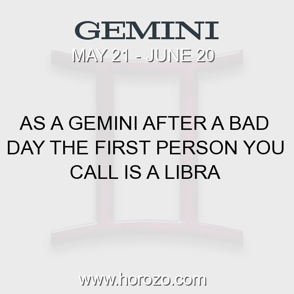 Fact about Gemini: As a Gemini after a bad day the first person you call is a Libra #gemini, #geminifact, #zodiac. More info here: www.horozo.com