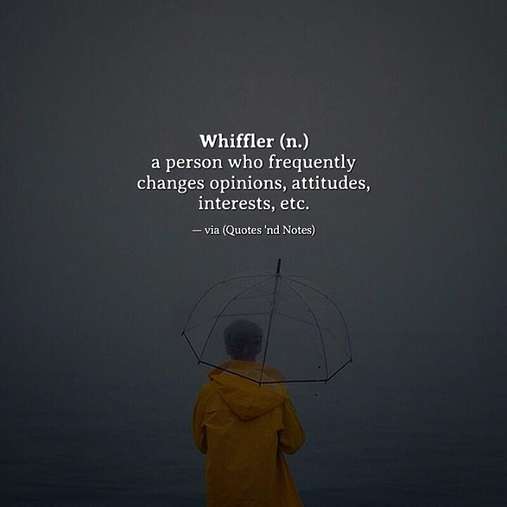 Whiffler (n.) a person who frequently changes opinions attitudes interests etc. via (http://ift.tt/2oc1nRd)