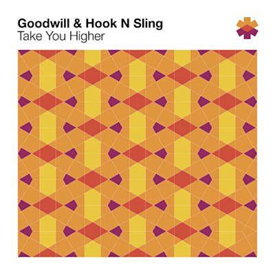 Take You Higher - Goodwill & Hook N Sling