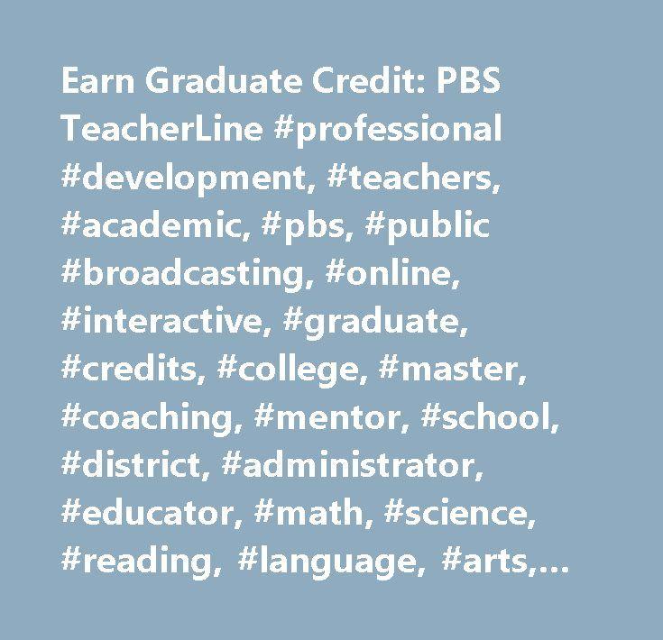 Earn Graduate Credit: PBS TeacherLine #professional #development, #teachers, #academic, #pbs, #public #broadcasting, #online, #interactive, #graduate, #credits, #college, #master, #coaching, #mentor, #school, #district, #administrator, #educator, #math, #science, #reading, #language, #arts, #technology, #classroom, #class, #education, #standards, #nclb…