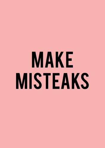 Big ones.: Quotes, Steaks, Life Lessons, Make Mistakes, Mondays Motivation, Poster, Truths, Learning, Misteak