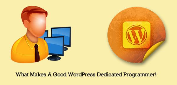 WHAT MAKES A GOOD WORDPRESS DEDICATED PROGRAMMER!  http://www.psdtowordpressexpert.com/blog/what-makes-a-good-wordpress-dedicated-programmer