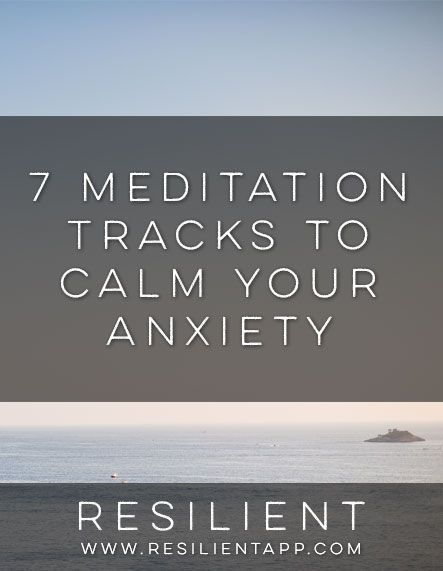 7 Meditation Tracks to Calm Your Anxiety