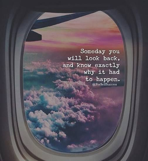 Someday you will look back and know exactly why it had to happen.