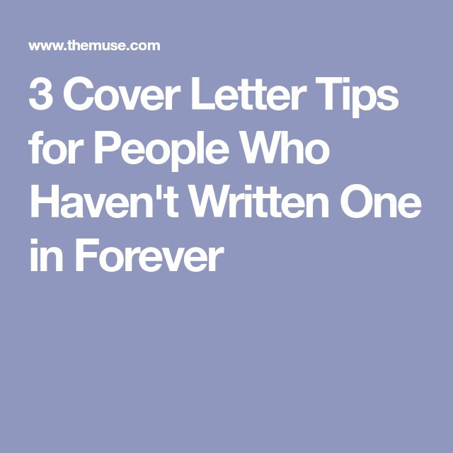 3 Cover Letter Tips for People Who Haven't Written One in Forever