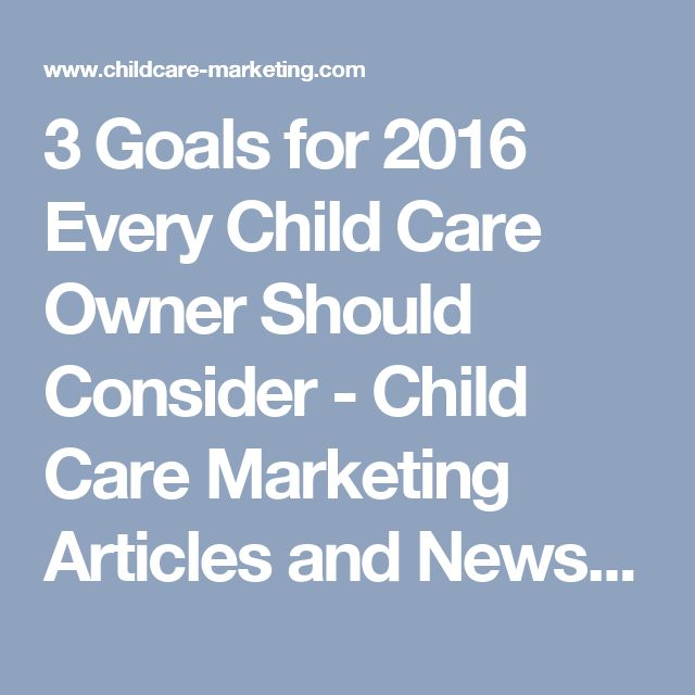 3 Goals for 2016 Every Child Care Owner Should Consider - Child Care Marketing Articles and News, Child Care Online Marketing, Child Care Success Stories, Goal Setting, Growing Enrollment - Child Care Marketing Solutions