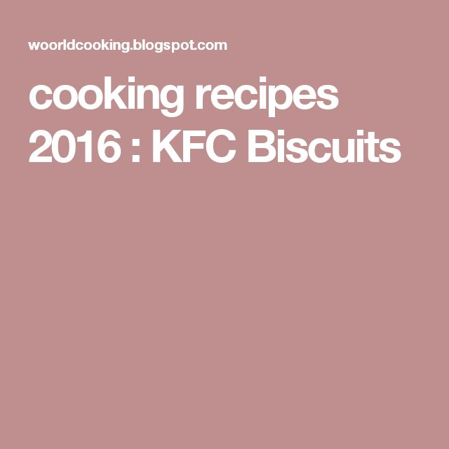 cooking recipes 2016 : KFC Biscuits